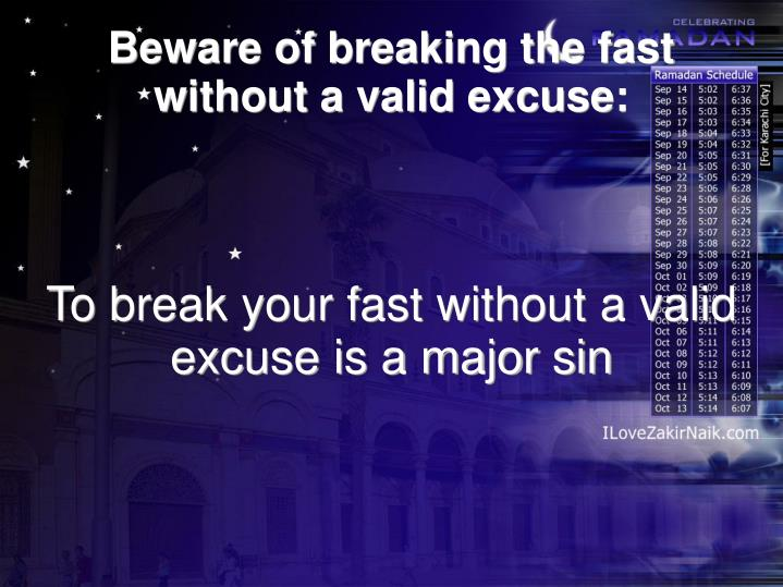 To break your fast without a valid excuse is a major sin