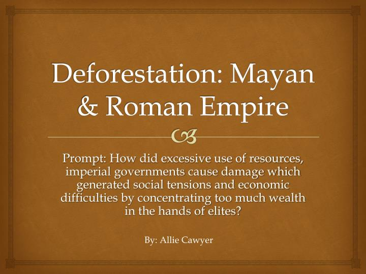 Deforestation mayan roman empire