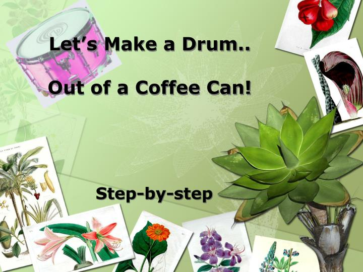 Let s make a drum out of a coffee can