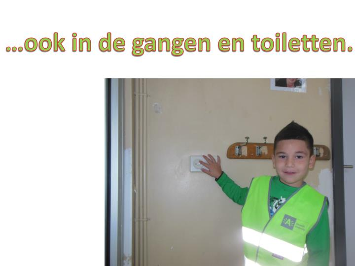 …ook in de gangen en toiletten.