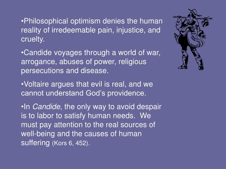 presentation of philosophical optimism in candide by voltaire 2014-2-18 candide two different philosophical versions of optimism, one deriving from the german philosopher gottfried leibniz, the.