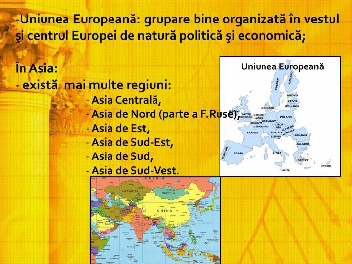 Uniunea Europeană: grupare bine organizată în vestul şi centrul Europei de natură politică şi economică;