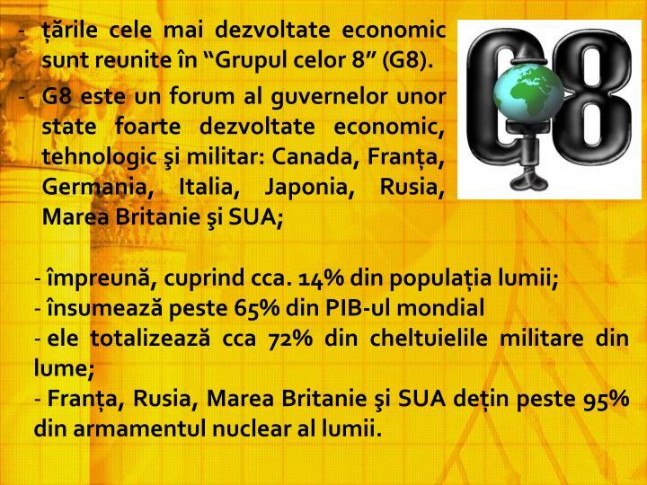 """ţările cele mai dezvoltate economic sunt reunite în """"Grupul celor 8"""" (G8)."""
