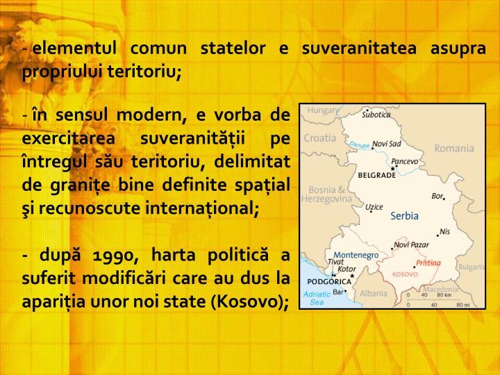 elementul comun statelor e suveranitatea asupra propriului teritoriu;