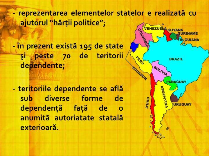 """- reprezentarea elementelor statelor e realizată cu ajutorul """"hărţii politice"""";"""