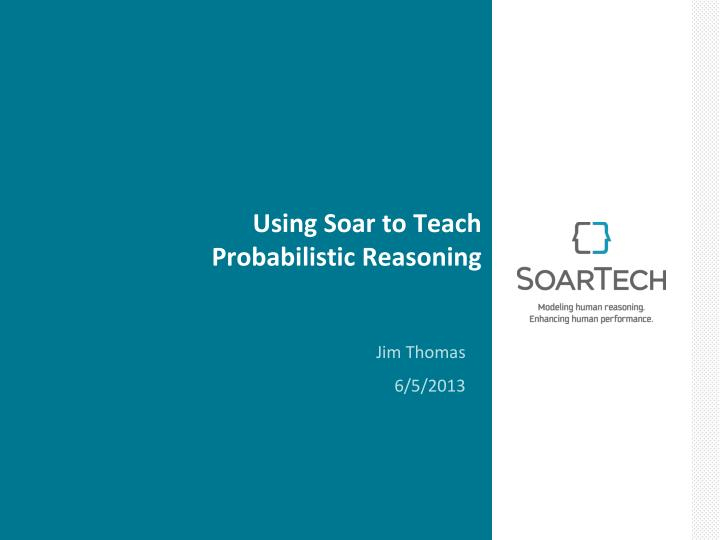 Using soar to teach probabilistic reasoning