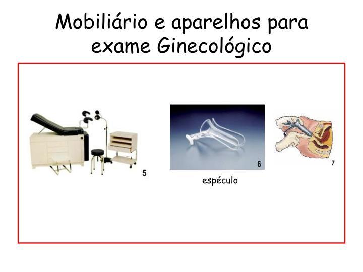 Mobiliário e aparelhos para exame Ginecológico