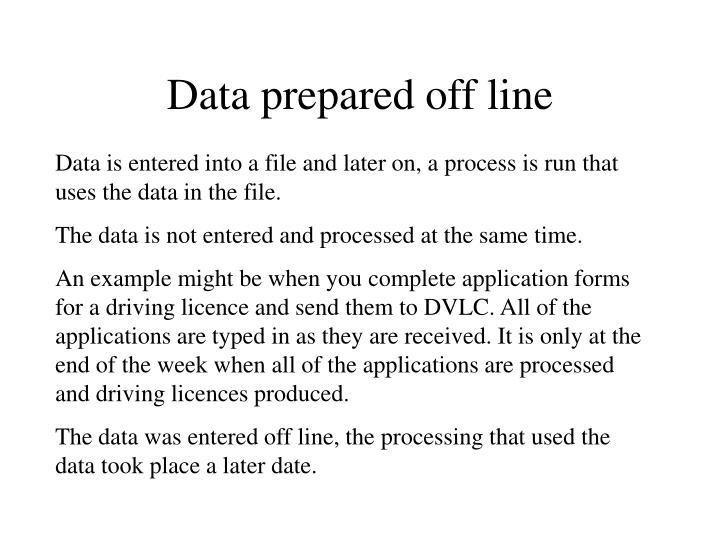 Data prepared off line