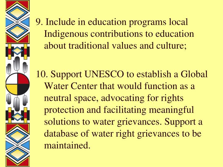 9. Include in education programs local Indigenous contributions to education about traditional values and culture;