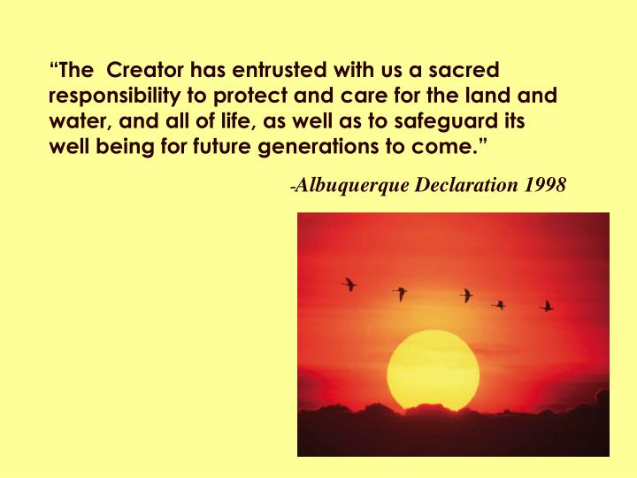 """""""The  Creator has entrusted with us a sacred responsibility to protect and care for the land"""