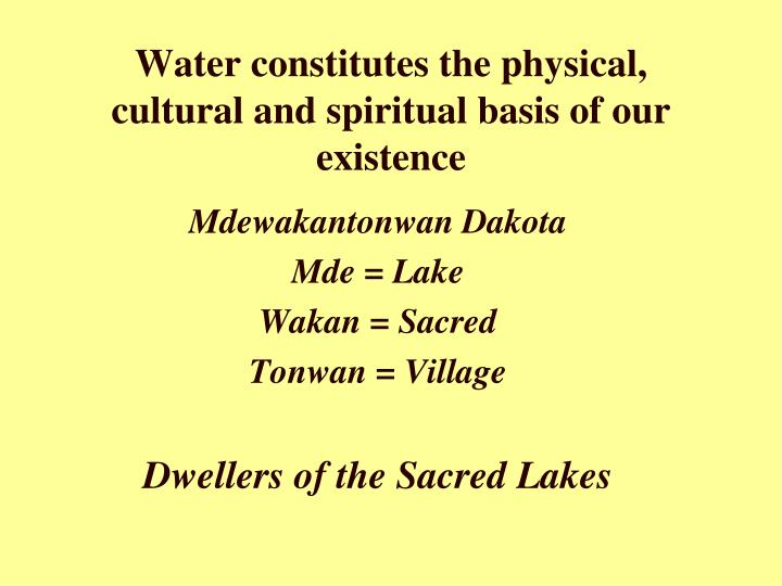 Water constitutes the physical, cultural and spiritual basis of our existence
