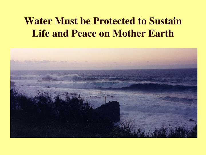 Water Must be Protected to Sustain Life and Peace on Mother Earth