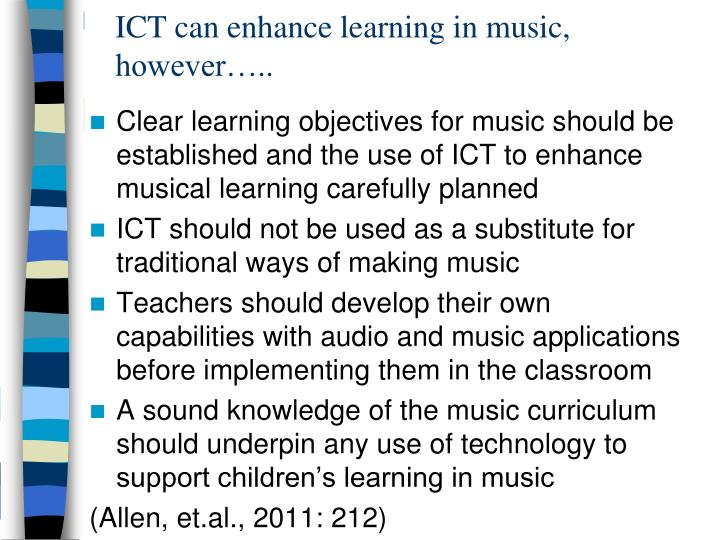 ICT can enhance learning in music, however…..