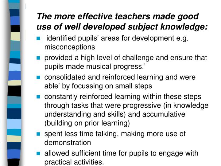 The more effective teachers made good use of well developed subject knowledge: