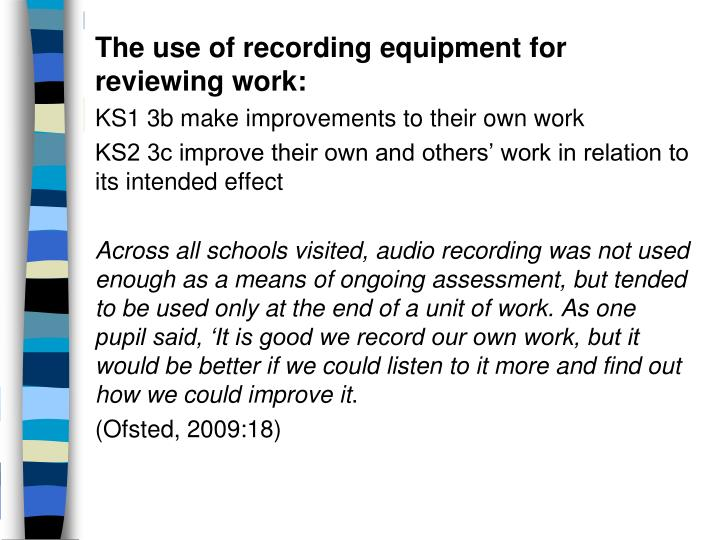 The use of recording equipment for reviewing work: