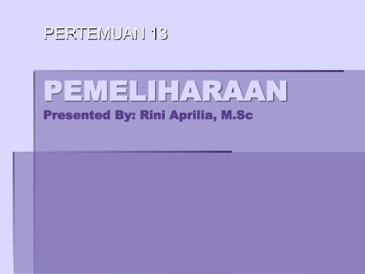 Pemeliharaan presented by rini aprilia m sc