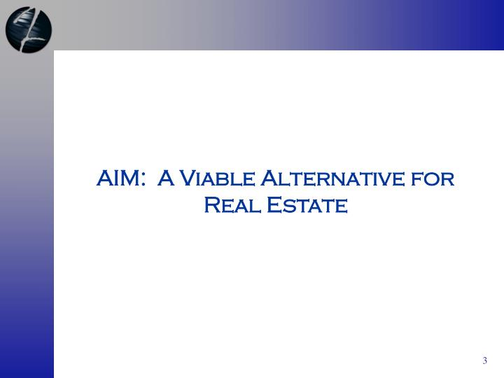 AIM:  A Viable Alternative for Real Estate