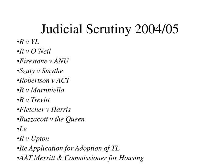 Judicial Scrutiny 2004/05