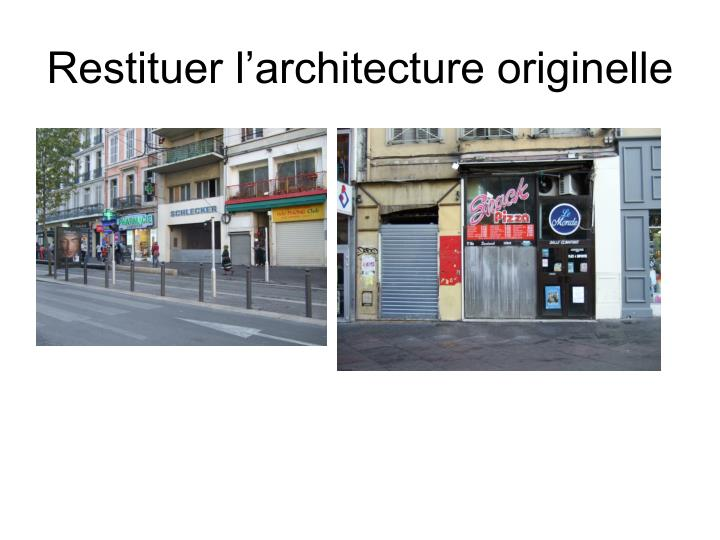 Restituer l'architecture originelle