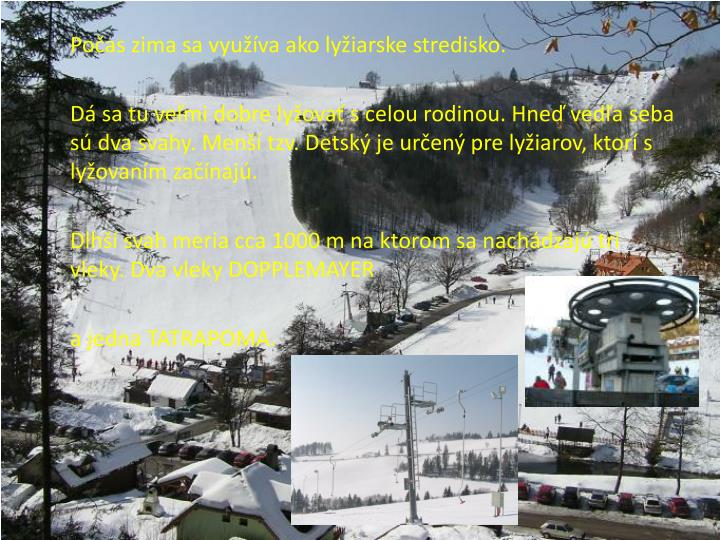 Počas zima sa využíva ako lyžiarske stredisko.