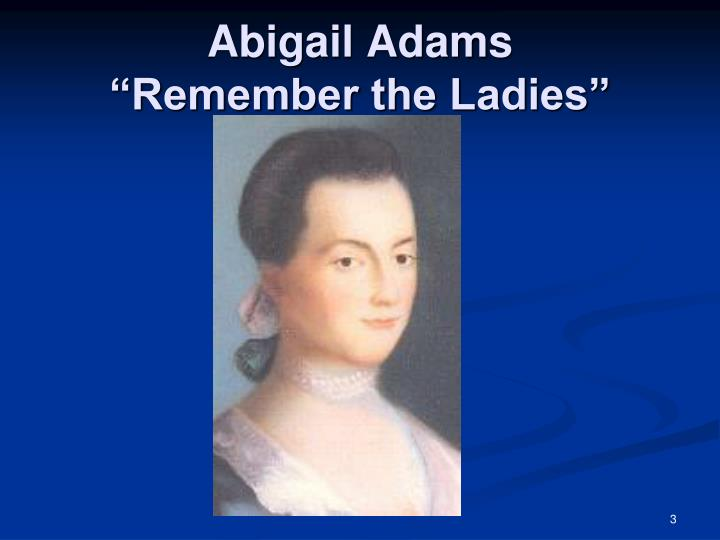 remember the ladies in the declaration But the ladies were not remembered in 1776 in the declaration of independence, nor in 1787 with the adoption of the new country's constitution, nor when .