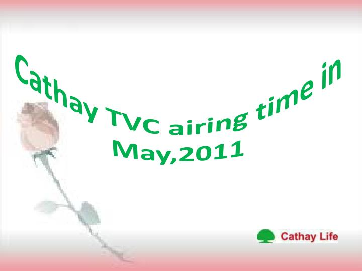 Cathay TVC airing time in May,2011