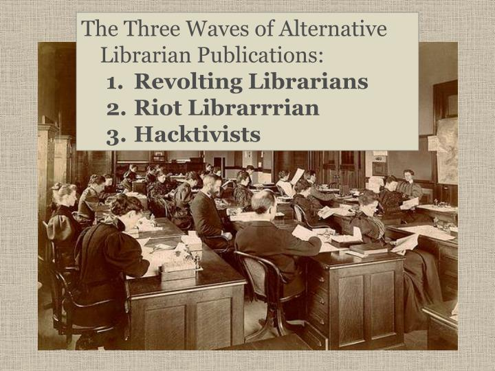 The Three Waves of Alternative Librarian Publications: