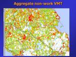aggregate non work vmt