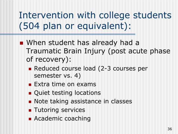 Intervention with college students (504 plan or equivalent):