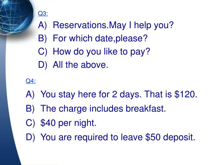 Q3 a reservations may i help you b for which date please c how do you like to pay d all the above