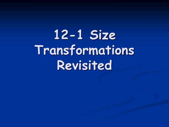 12 1 size transformations revisited