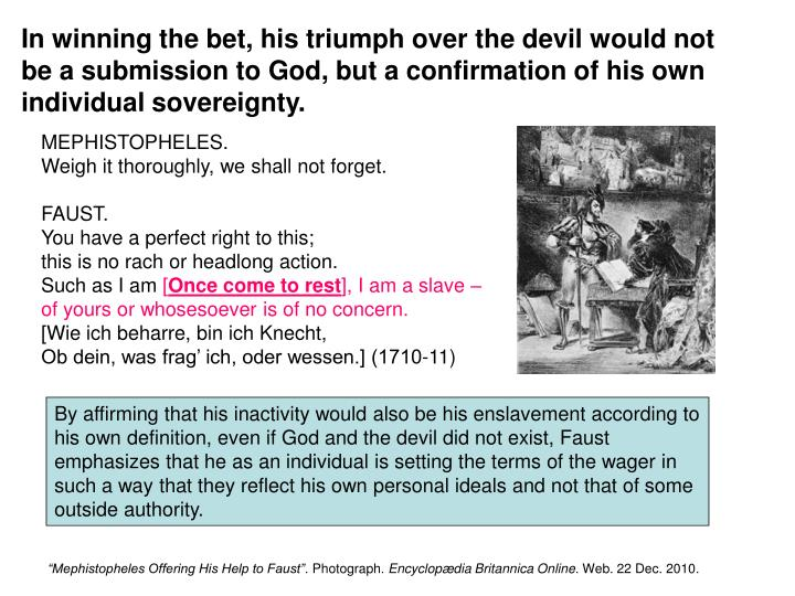 In winning the bet, his triumph over the devil would not be a submission to God, but a confirmation of his own individual sovereignty.