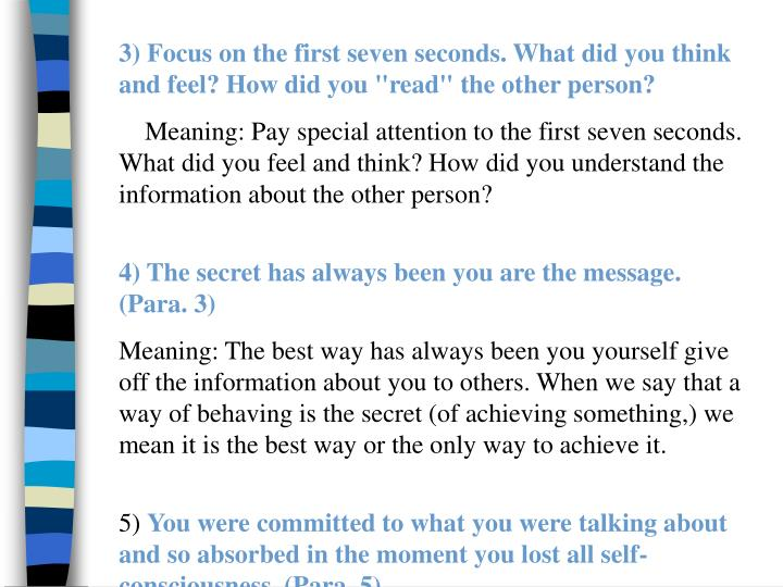 "3) Focus on the first seven seconds. What did you think  and feel? How did you ""read"" the other person?"