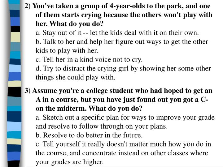 2) You've taken a group of 4-year-olds to the park, and one of them starts crying because the others won't play with her. What do you do?