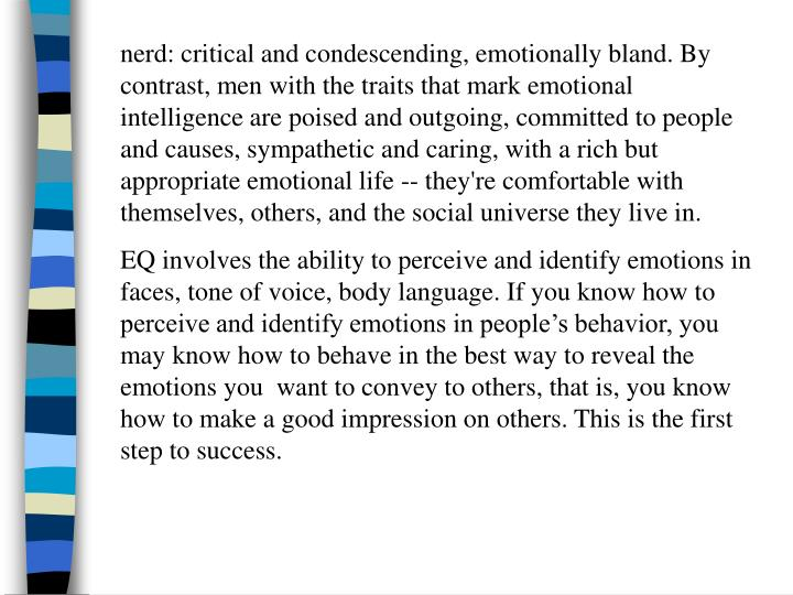 Nerd: critical and condescending, emotionally bland. By contrast, men with the traits that mark emot...