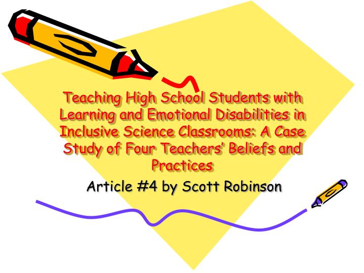 Teaching High School Students with Learning and Emotional Disabilities in Inclusive Science Classrooms: A Case Study of Four Teachers' Beliefs and Practices