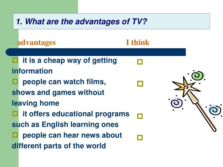 1. What are the advantages of TV?