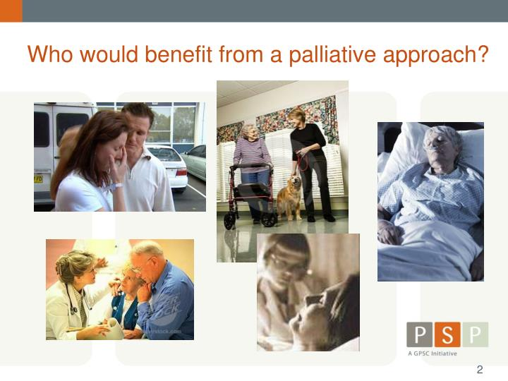 Who would benefit from a palliative approach?