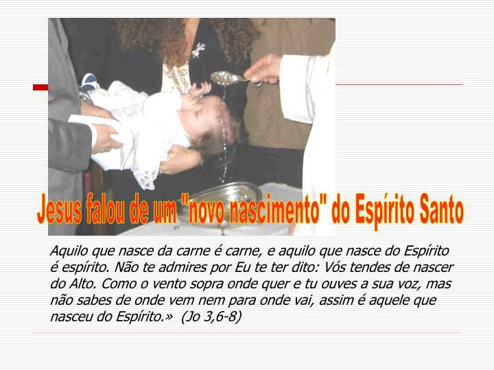 """Jesus falou de um """"novo nascimento"""" do Espírito Santo"""