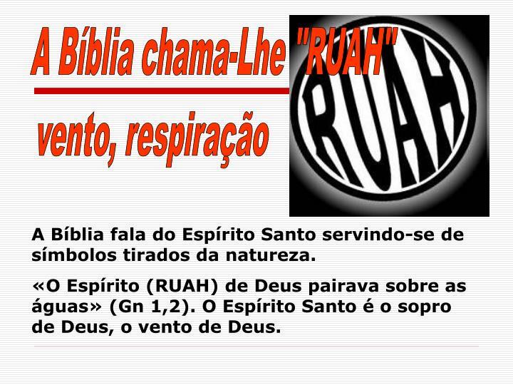 """A Bíblia chama-Lhe """"RUAH"""""""