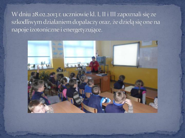 W dniu 28.02.2013 r. uczniowie kl. I, II i III zapoznali się ze szkodliwym działaniem dopalaczy oraz, że dzielą się one na napoje izotoniczne i energetyzujące.
