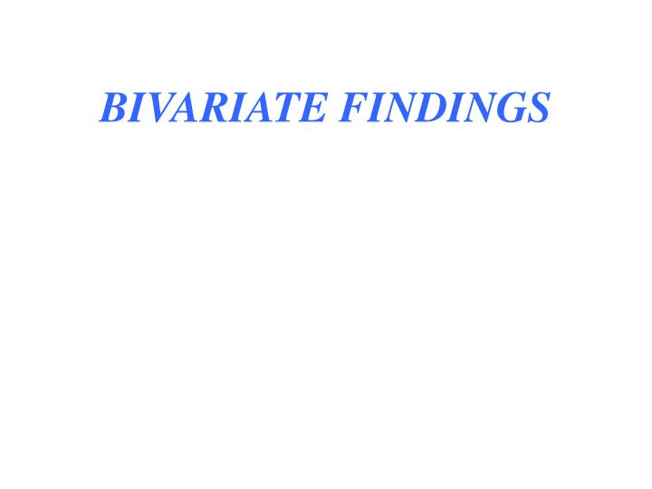 BIVARIATE FINDINGS