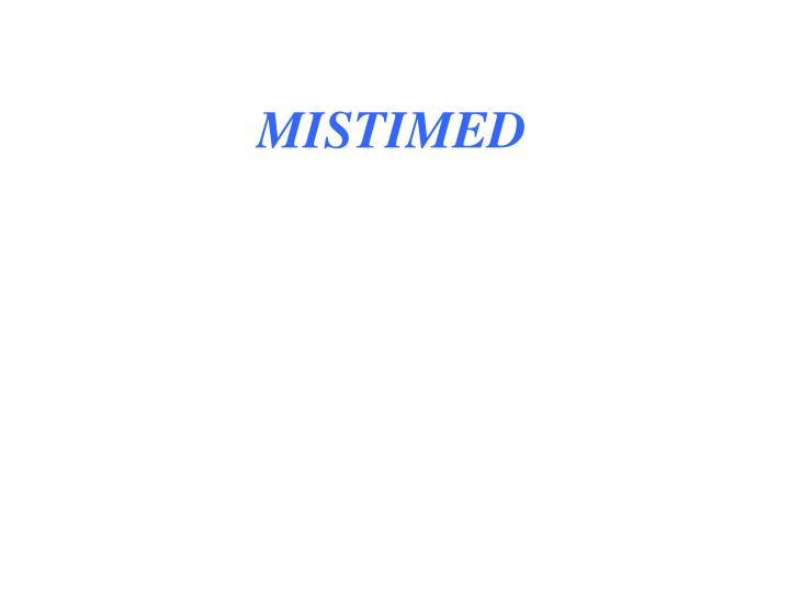 MISTIMED