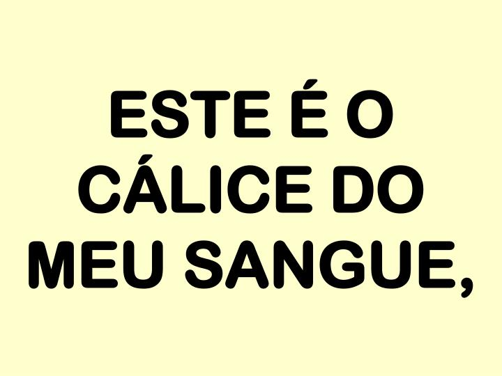 ESTE É O CÁLICE DO MEU SANGUE,