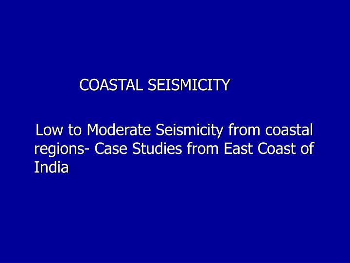 COASTAL SEISMICITY