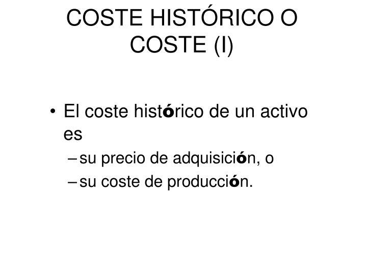 COSTE HISTÓRICO O COSTE (I)