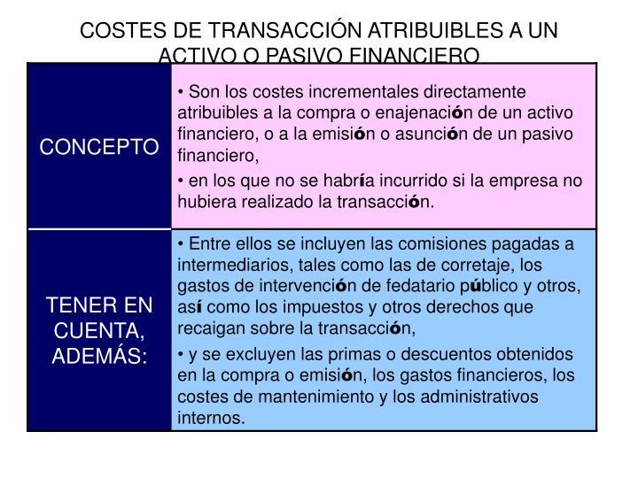 COSTES DE TRANSACCIÓN ATRIBUIBLES A UN ACTIVO O PASIVO FINANCIERO