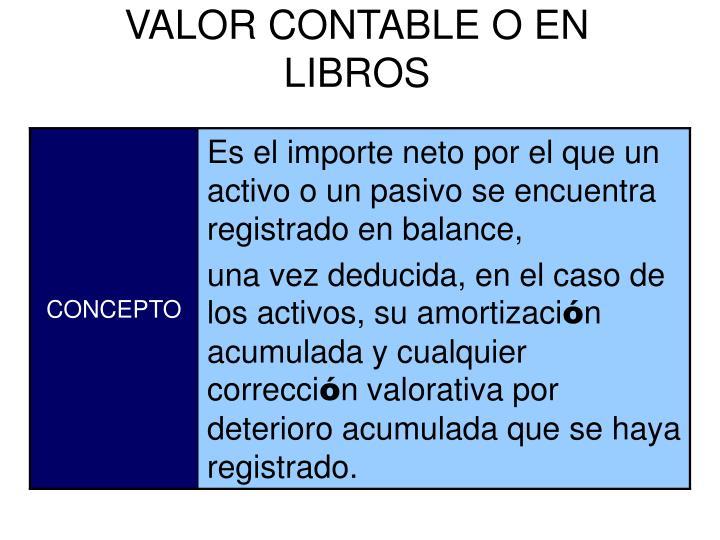 VALOR CONTABLE O EN LIBROS