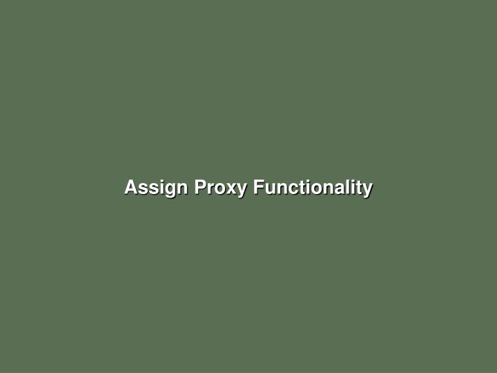 Assign Proxy Functionality