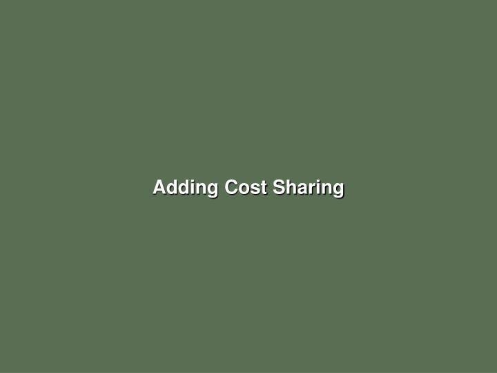 Adding Cost Sharing